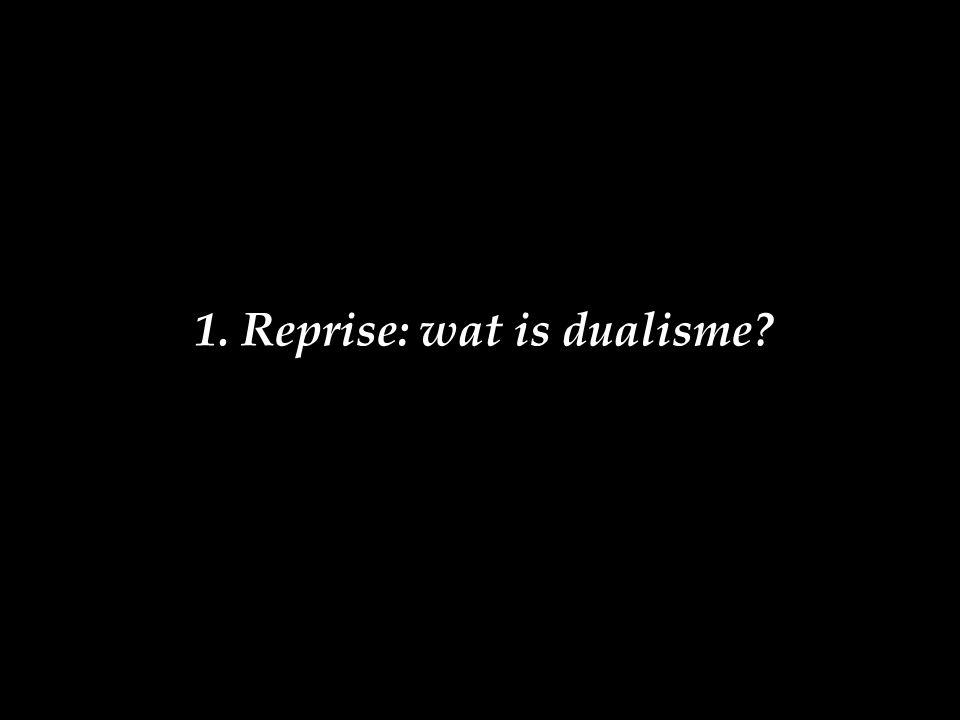 1. Reprise: wat is dualisme?