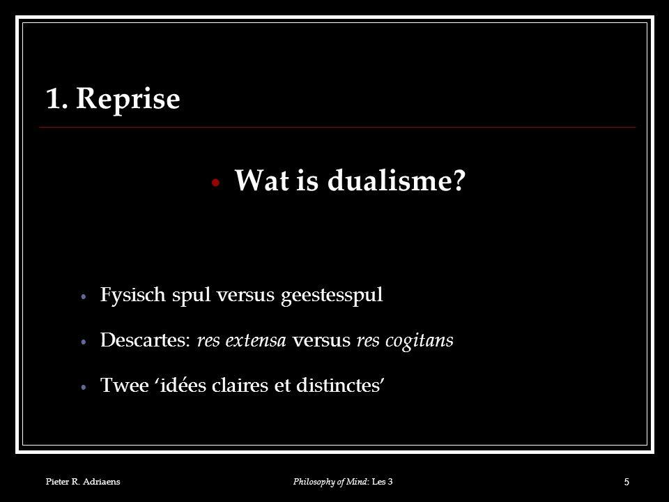 Pieter R. AdriaensPhilosophy of Mind: Les 3 5 1. Reprise Wat is dualisme.
