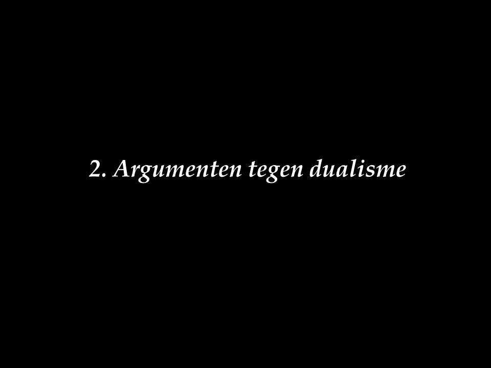 2. Argumenten tegen dualisme