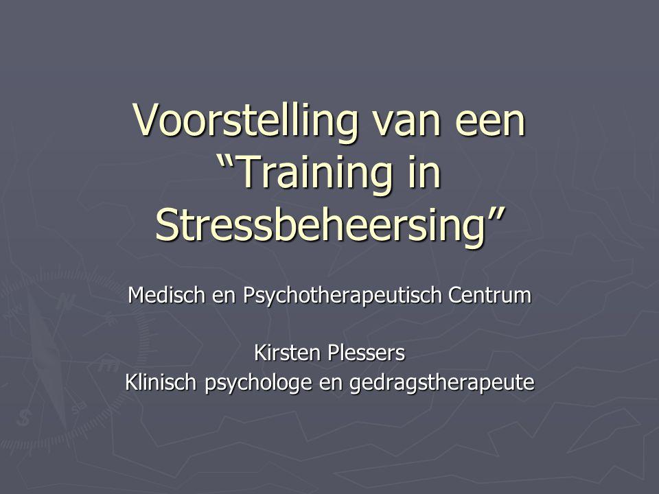 """Voorstelling van een """"Training in Stressbeheersing"""" Medisch en Psychotherapeutisch Centrum Kirsten Plessers Klinisch psychologe en gedragstherapeute"""