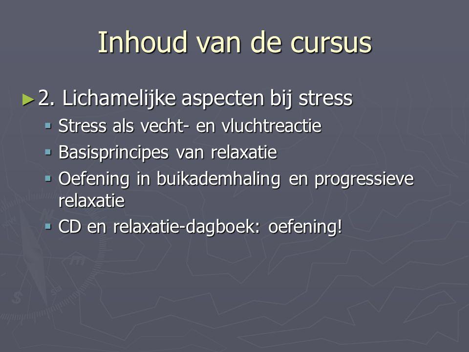 Inhoud van de cursus ► 2. Lichamelijke aspecten bij stress  Stress als vecht- en vluchtreactie  Basisprincipes van relaxatie  Oefening in buikademh