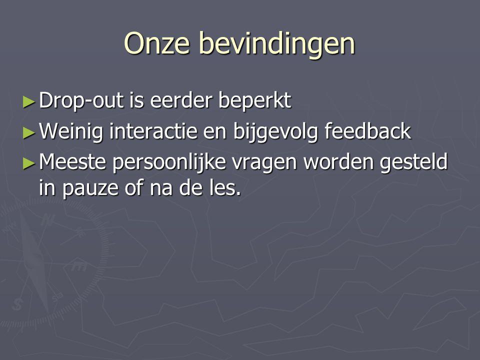 Onze bevindingen ► Drop-out is eerder beperkt ► Weinig interactie en bijgevolg feedback ► Meeste persoonlijke vragen worden gesteld in pauze of na de