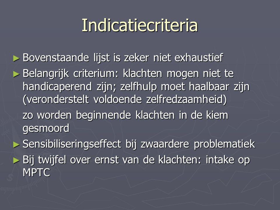 Indicatiecriteria ► Bovenstaande lijst is zeker niet exhaustief ► Belangrijk criterium: klachten mogen niet te handicaperend zijn; zelfhulp moet haalb