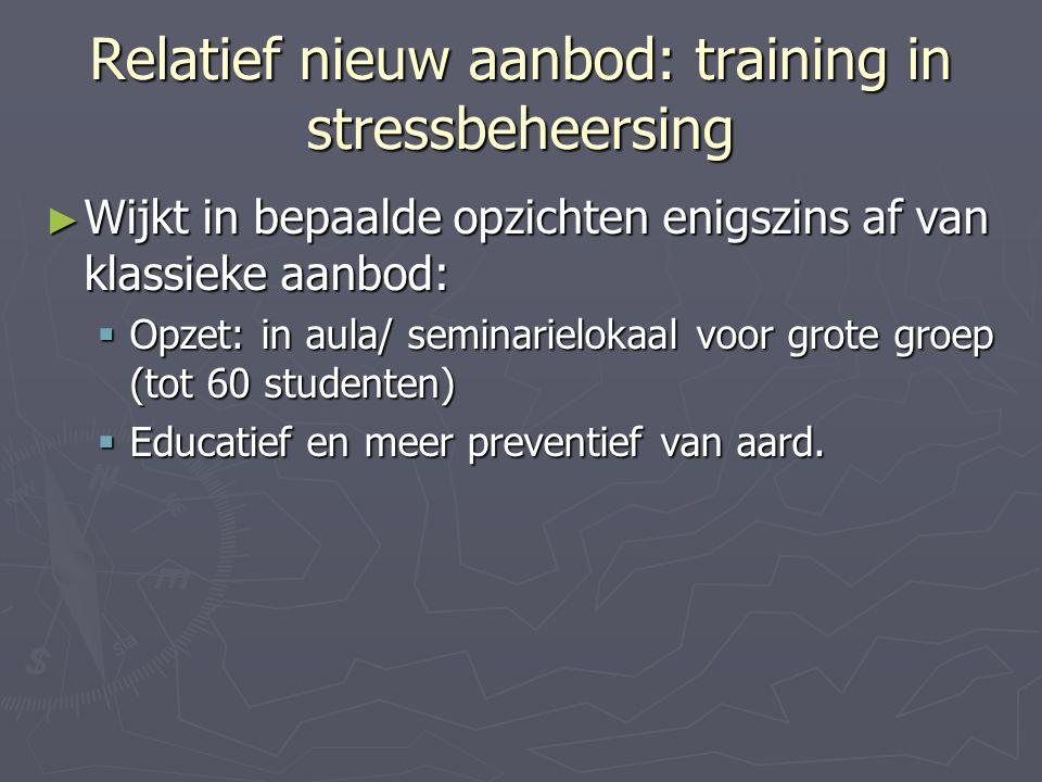 Relatief nieuw aanbod: training in stressbeheersing ► Wijkt in bepaalde opzichten enigszins af van klassieke aanbod:  Opzet: in aula/ seminarielokaal