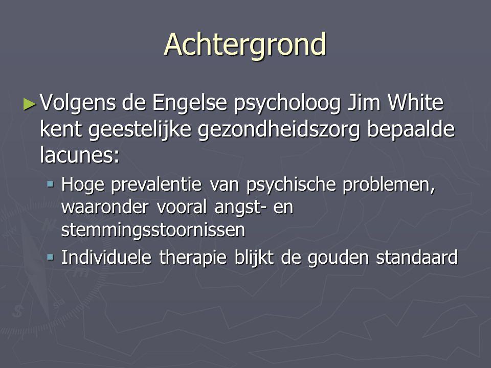 Achtergrond ► Volgens de Engelse psycholoog Jim White kent geestelijke gezondheidszorg bepaalde lacunes:  Hoge prevalentie van psychische problemen,