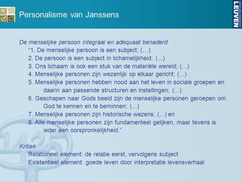 """Personalisme van Janssens De menselijke persoon integraal en adequaat benaderd """"1. De menselijke persoon is een subject; (…) 2. De persoon is een subj"""