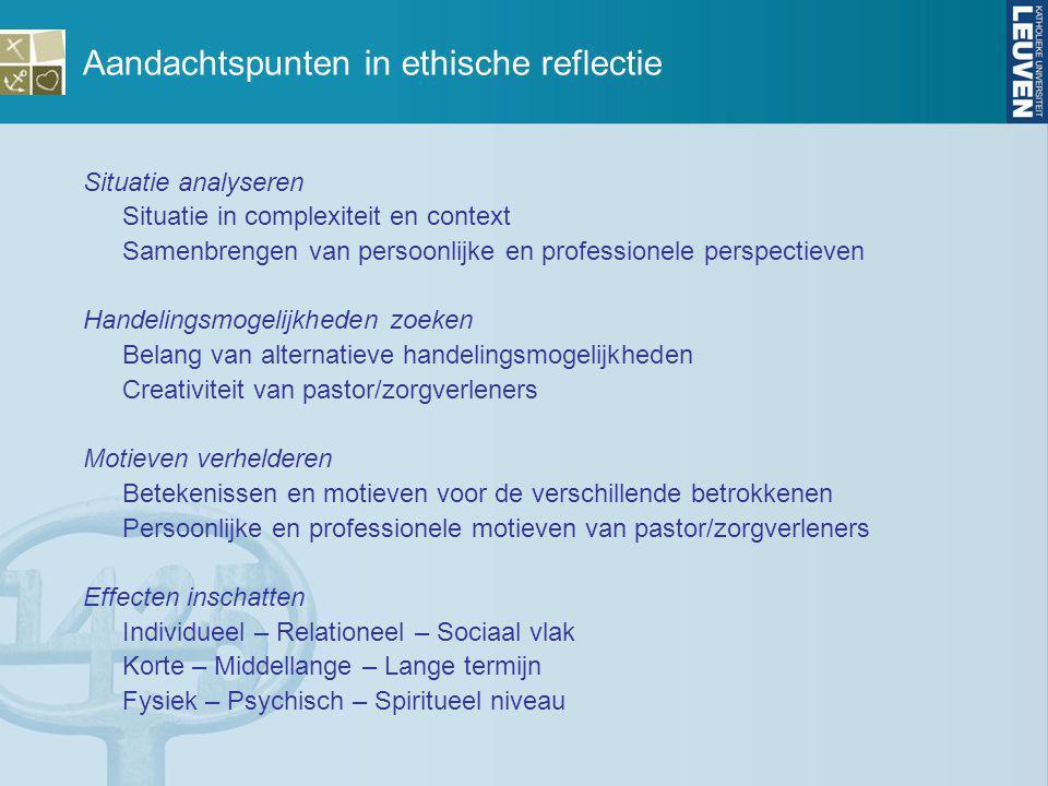 Aandachtspunten in ethische reflectie Situatie analyseren Situatie in complexiteit en context Samenbrengen van persoonlijke en professionele perspecti