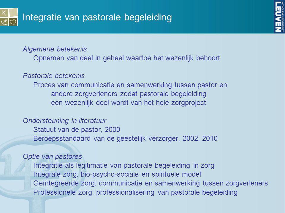 Integratie van pastorale begeleiding Algemene betekenis Opnemen van deel in geheel waartoe het wezenlijk behoort Pastorale betekenis Proces van commun