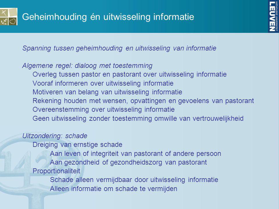Geheimhouding én uitwisseling informatie Spanning tussen geheimhouding en uitwisseling van informatie Algemene regel: dialoog met toestemming Overleg