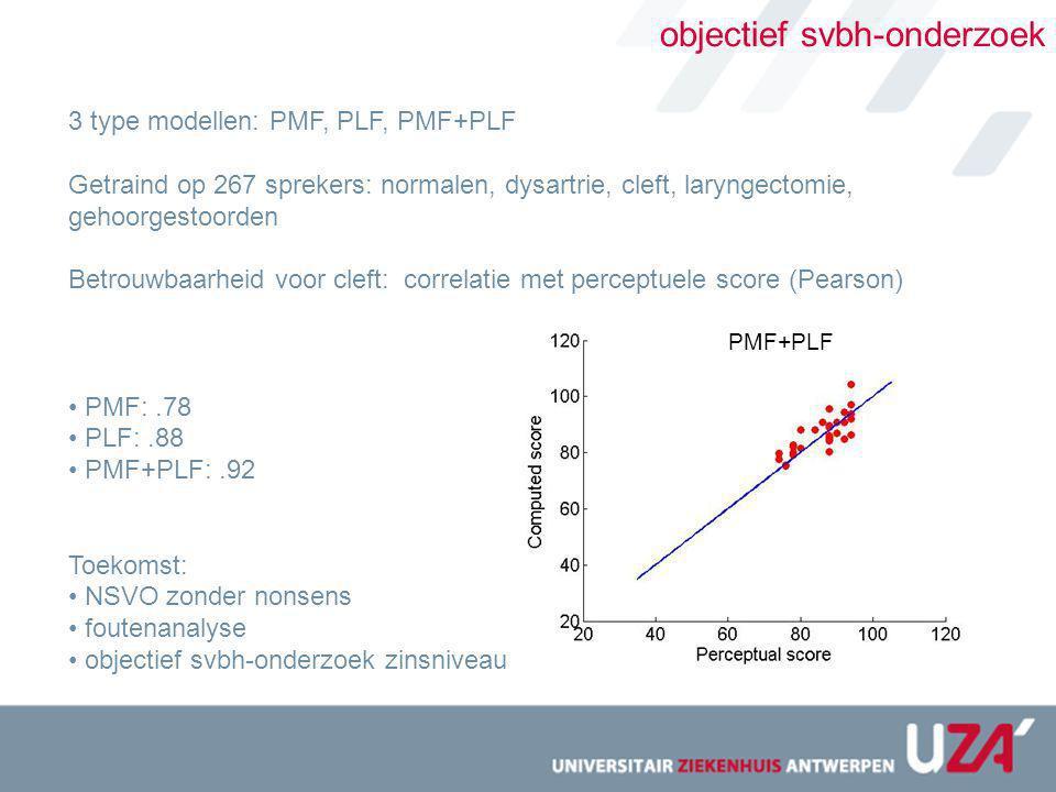 objectief svbh-onderzoek 3 type modellen: PMF, PLF, PMF+PLF Getraind op 267 sprekers: normalen, dysartrie, cleft, laryngectomie, gehoorgestoorden Betr