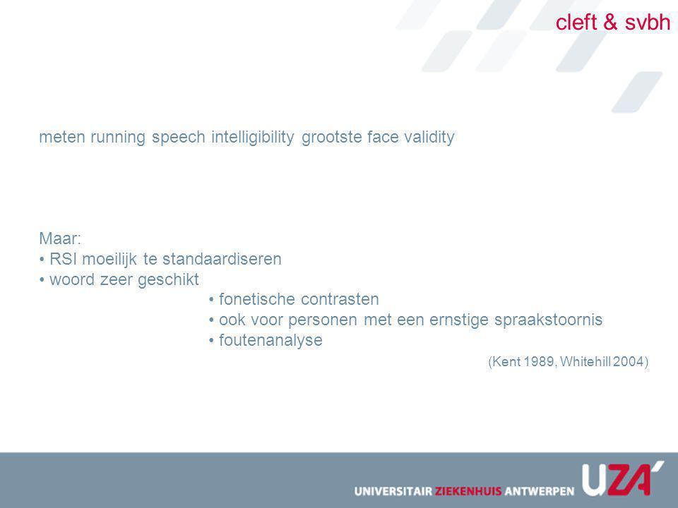 cleft & svbh meten running speech intelligibility grootste face validity Maar: RSI moeilijk te standaardiseren woord zeer geschikt fonetische contrast