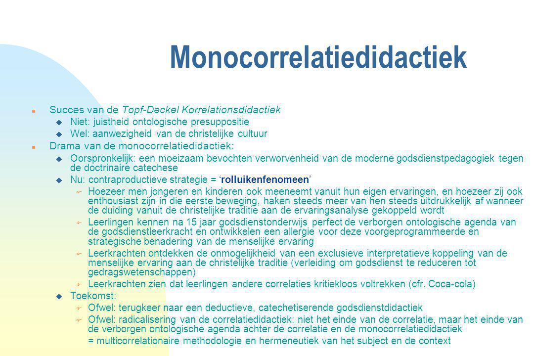 Monocorrelatiedidactiek n Succes van de Topf-Deckel Korrelationsdidactiek u Niet: juistheid ontologische presuppositie u Wel: aanwezigheid van de chri