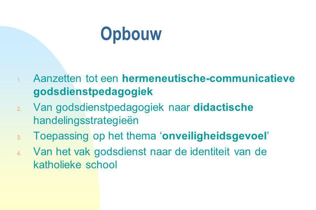 Opbouw 1. Aanzetten tot een hermeneutische-communicatieve godsdienstpedagogiek 2. Van godsdienstpedagogiek naar didactische handelingsstrategieën 3. T