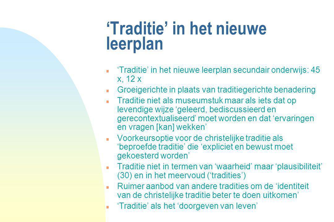 'Traditie' in het nieuwe leerplan n 'Traditie' in het nieuwe leerplan secundair onderwijs: 45 x, 12 x n Groeigerichte in plaats van traditiegerichte b