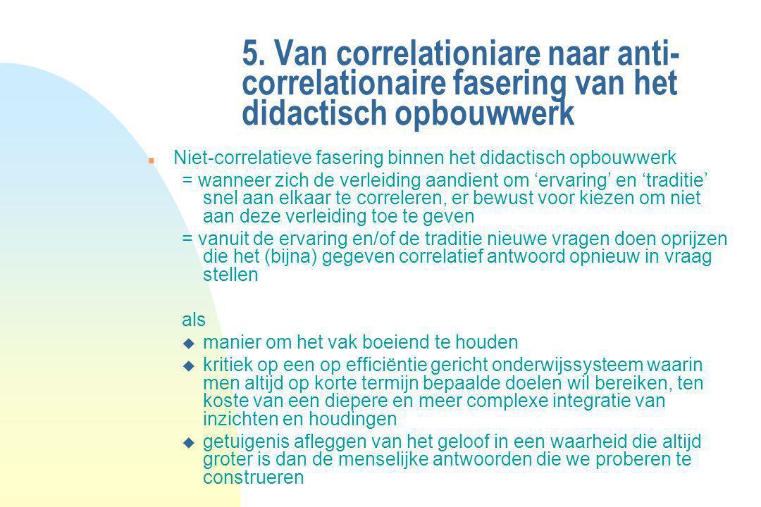 5. Van correlationiare naar anti- correlationaire fasering van het didactisch opbouwwerk n Niet-correlatieve fasering binnen het didactisch opbouwwerk