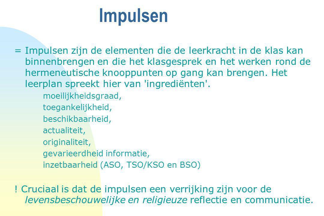 Impulsen =Impulsen zijn de elementen die de leerkracht in de klas kan binnenbrengen en die het klasgesprek en het werken rond de hermeneutische knoopp