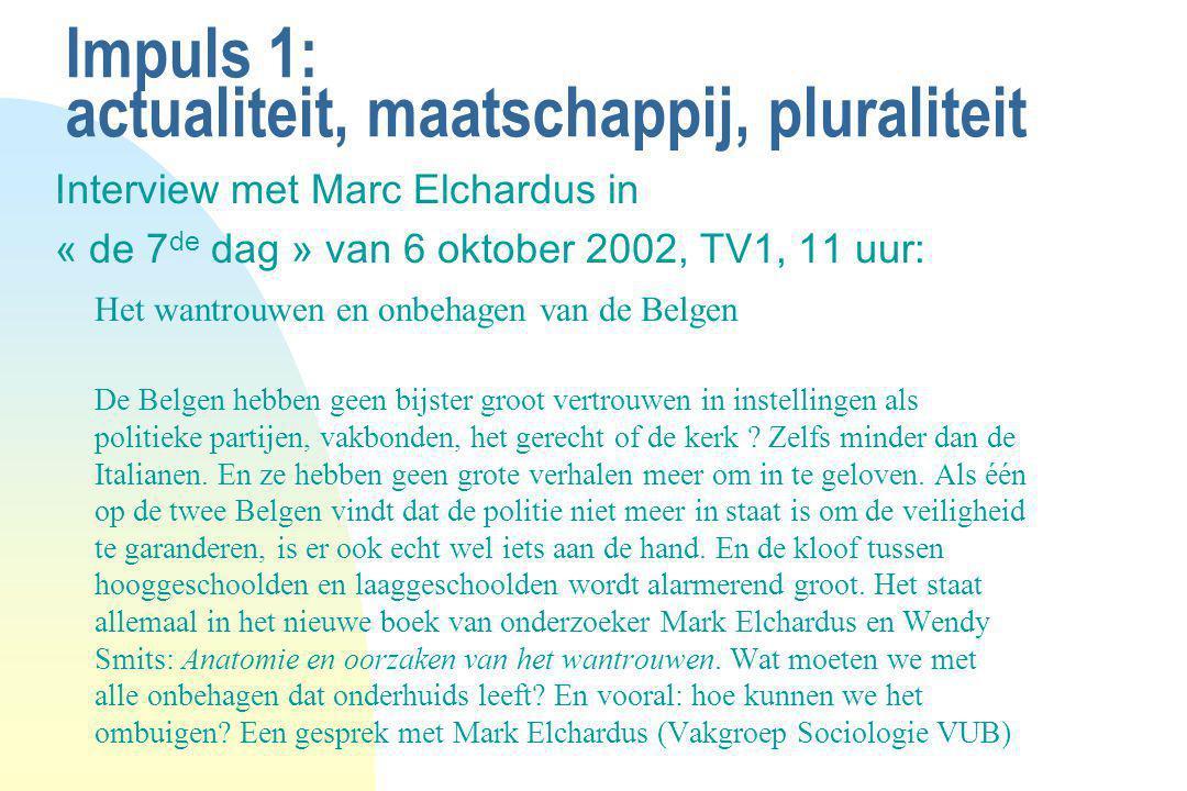 Impuls 1: actualiteit, maatschappij, pluraliteit Interview met Marc Elchardus in « de 7 de dag » van 6 oktober 2002, TV1, 11 uur: Het wantrouwen en on