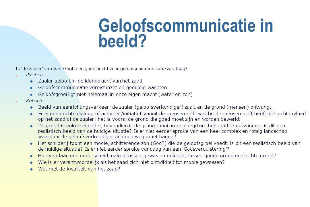 Geloofscommunicatie in beeld? Is 'de zaaier' van Van Gogh een goed beeld voor geloofscommunicatie vandaag? n Positief: u Zaaier gelooft in de kiemkrac