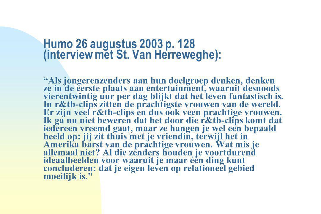 """Humo 26 augustus 2003 p. 128 (interview met St. Van Herreweghe): """"Als jongerenzenders aan hun doelgroep denken, denken ze in de eerste plaats aan ente"""