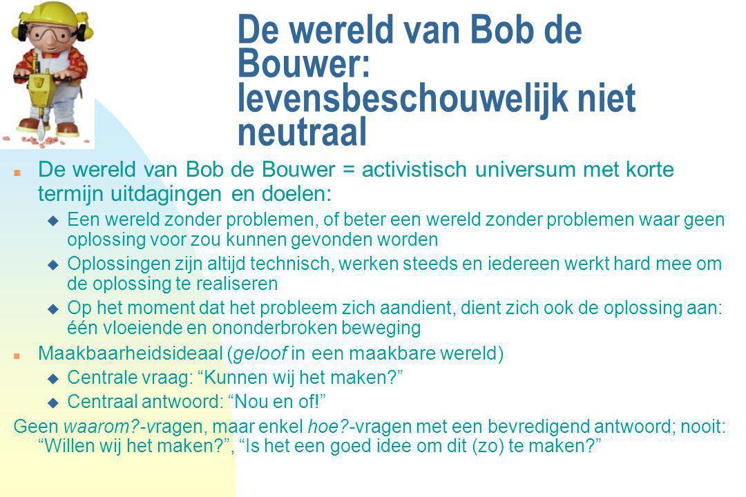 De wereld van Bob de Bouwer: levensbeschouwelijk niet neutraal n De wereld van Bob de Bouwer = activistisch universum met korte termijn uitdagingen en