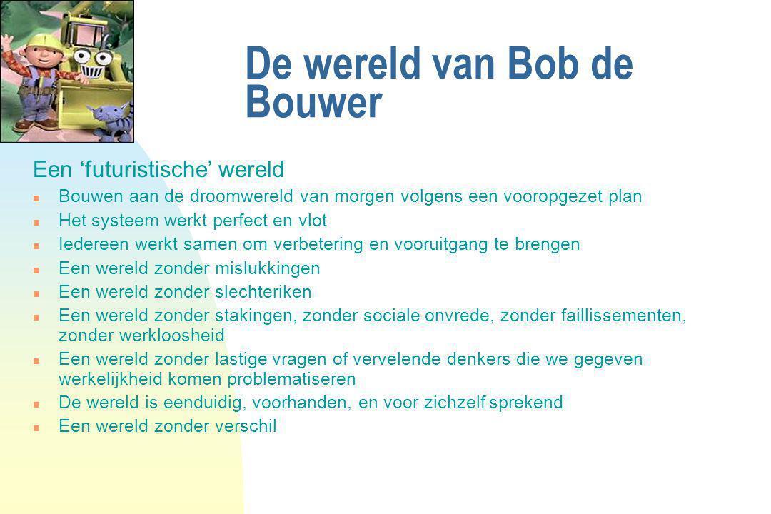 De wereld van Bob de Bouwer Een 'futuristische' wereld n Bouwen aan de droomwereld van morgen volgens een vooropgezet plan n Het systeem werkt perfect