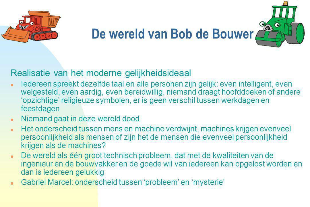 De wereld van Bob de Bouwer Realisatie van het moderne gelijkheidsideaal n Iedereen spreekt dezelfde taal en alle personen zijn gelijk: even intellige