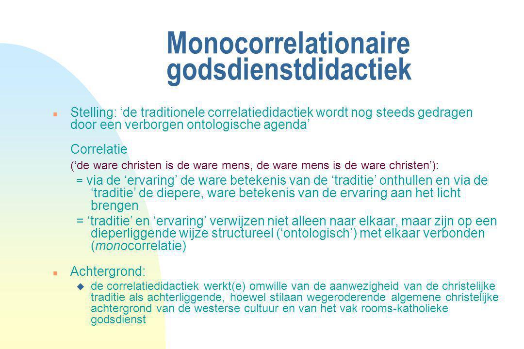 Monocorrelationaire godsdienstdidactiek n Stelling: 'de traditionele correlatiedidactiek wordt nog steeds gedragen door een verborgen ontologische age