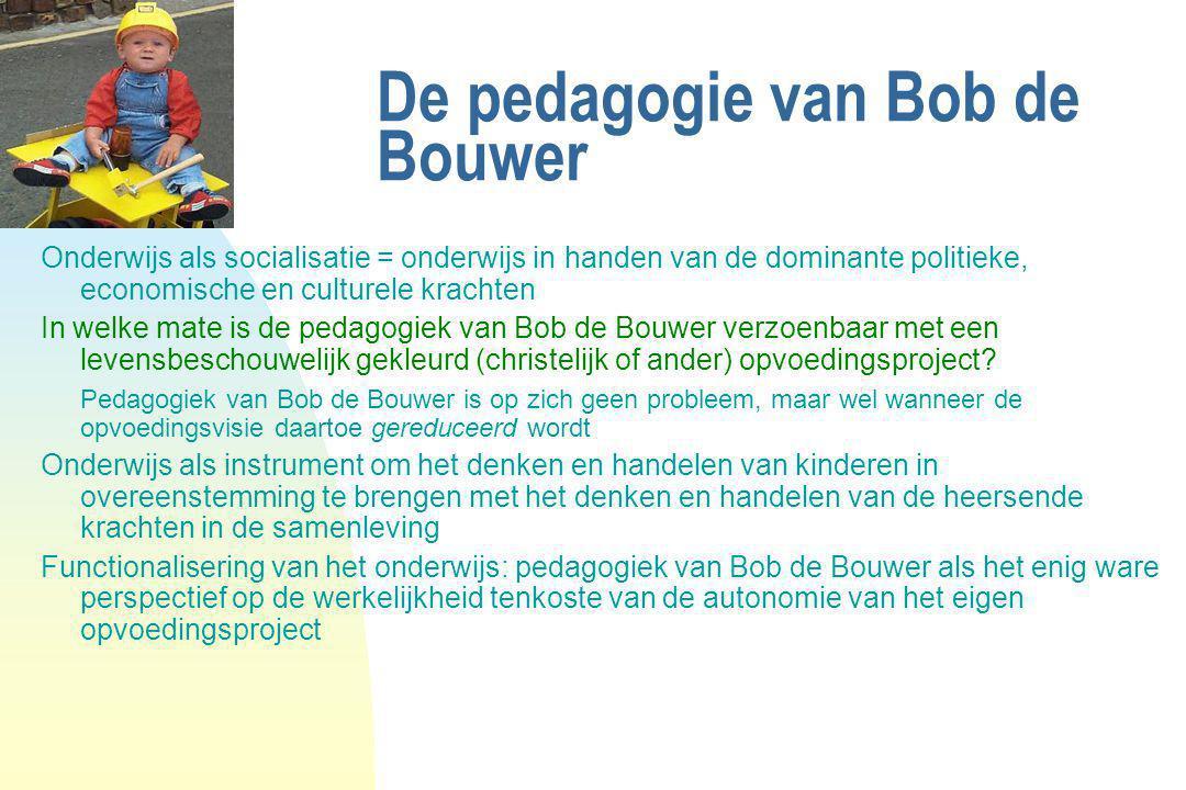 De pedagogie van Bob de Bouwer Onderwijs als socialisatie = onderwijs in handen van de dominante politieke, economische en culturele krachten In welke