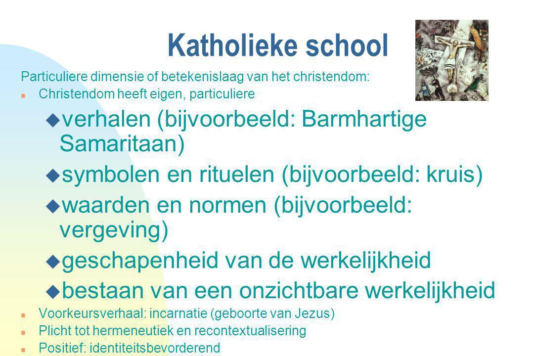 Katholieke school Particuliere dimensie of betekenislaag van het christendom: n Christendom heeft eigen, particuliere u verhalen (bijvoorbeeld: Barmha