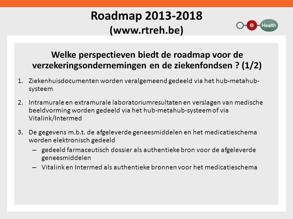 Roadmap 2013-2018 (www.rtreh.be) Welke perspectieven biedt de roadmap voor de verzekeringsondernemingen en de ziekenfondsen .