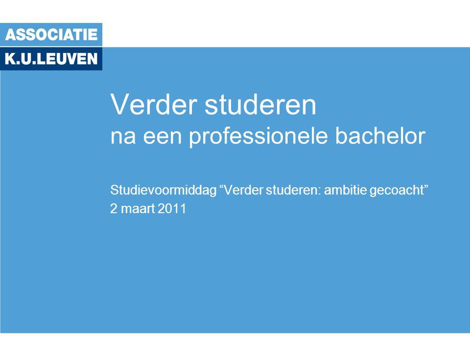 """Verder studeren na een professionele bachelor Studievoormiddag """"Verder studeren: ambitie gecoacht"""" 2 maart 2011"""