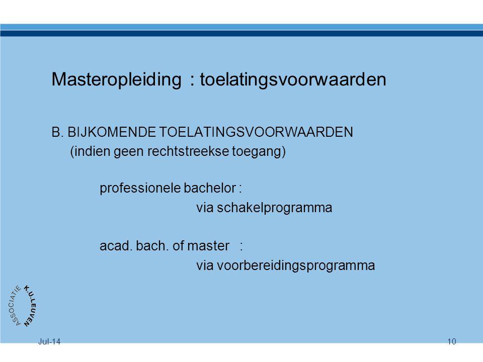 Jul-1410 Masteropleiding : toelatingsvoorwaarden B. BIJKOMENDE TOELATINGSVOORWAARDEN (indien geen rechtstreekse toegang) professionele bachelor : via