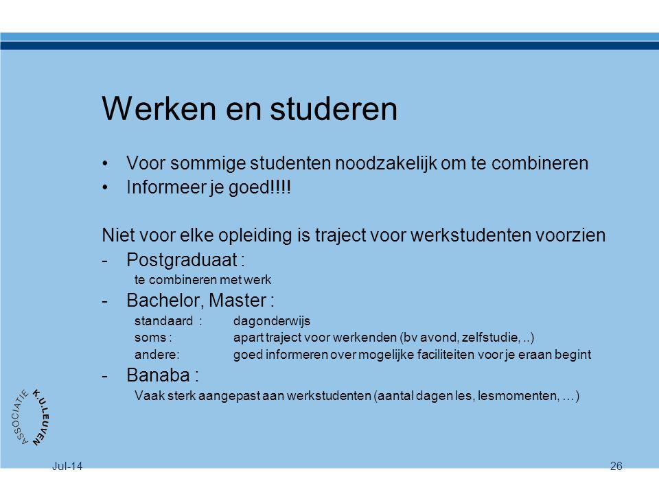 Jul-1426 Werken en studeren Voor sommige studenten noodzakelijk om te combineren Informeer je goed!!!! Niet voor elke opleiding is traject voor werkst