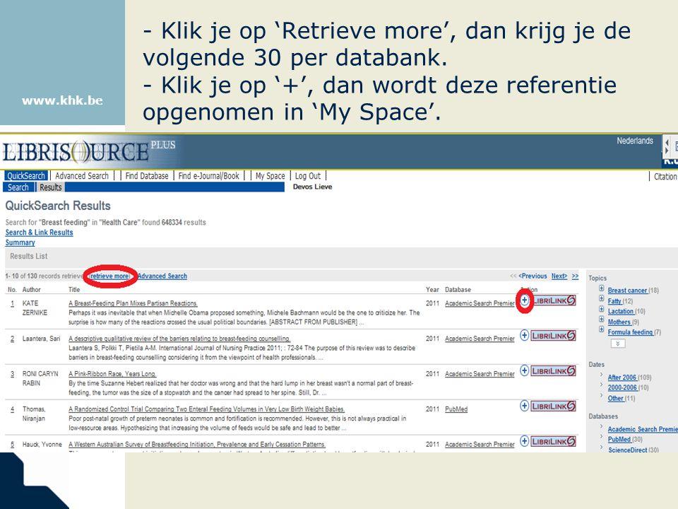 www.khk.be - Klik je op 'Retrieve more', dan krijg je de volgende 30 per databank. - Klik je op '+', dan wordt deze referentie opgenomen in 'My Space'