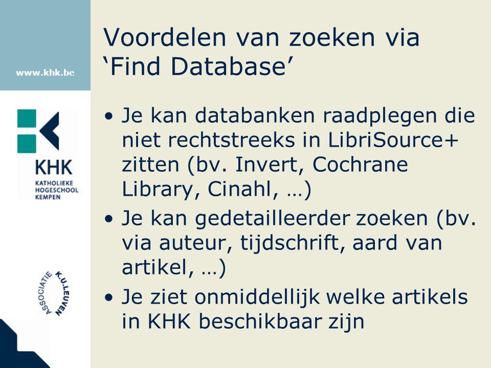 www.khk.be Voordelen van zoeken via 'Find Database' Je kan databanken raadplegen die niet rechtstreeks in LibriSource+ zitten (bv. Invert, Cochrane Li