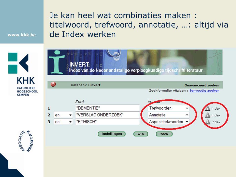 www.khk.be Je kan heel wat combinaties maken : titelwoord, trefwoord, annotatie, …: altijd via de Index werken