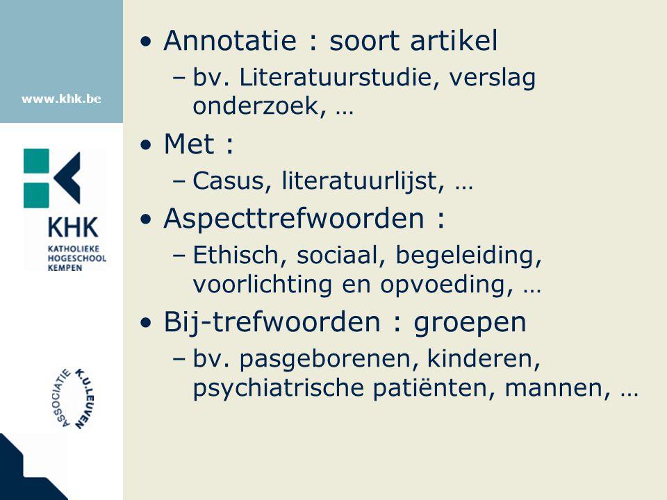 www.khk.be Annotatie : soort artikel –bv. Literatuurstudie, verslag onderzoek, … Met : –Casus, literatuurlijst, … Aspecttrefwoorden : –Ethisch, sociaa