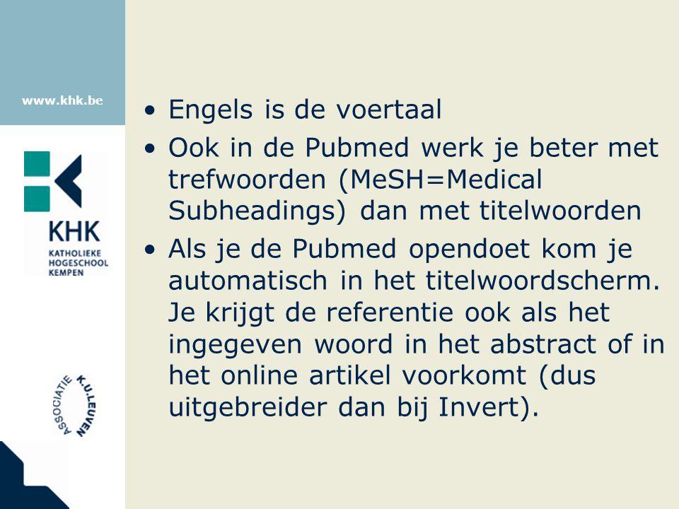 www.khk.be Engels is de voertaal Ook in de Pubmed werk je beter met trefwoorden (MeSH=Medical Subheadings) dan met titelwoorden Als je de Pubmed opendoet kom je automatisch in het titelwoordscherm.