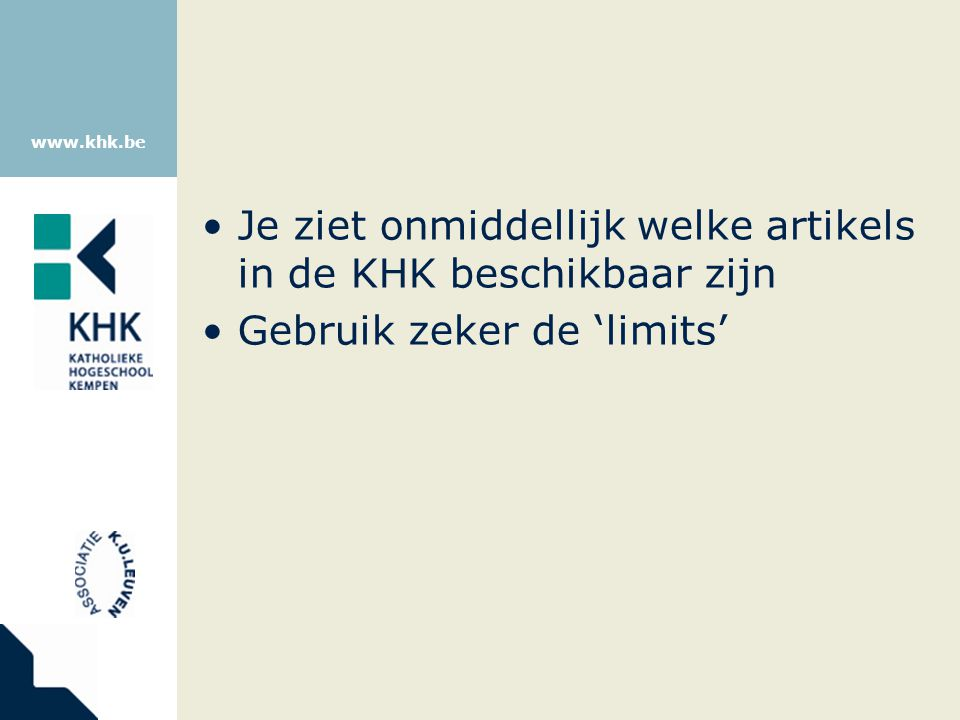 www.khk.be Je ziet onmiddellijk welke artikels in de KHK beschikbaar zijn Gebruik zeker de 'limits'