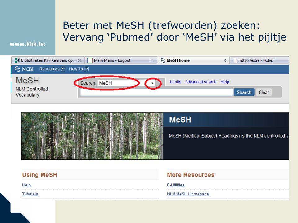 www.khk.be Beter met MeSH (trefwoorden) zoeken: Vervang 'Pubmed' door 'MeSH' via het pijltje