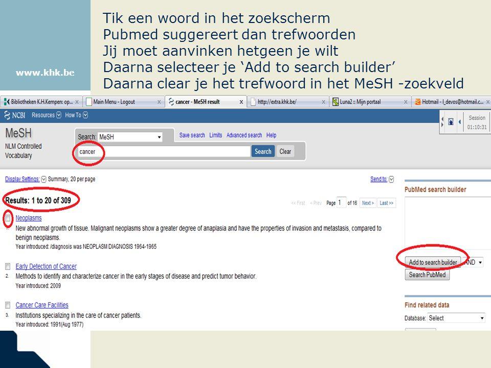 www.khk.be Tik een woord in het zoekscherm Pubmed suggereert dan trefwoorden Jij moet aanvinken hetgeen je wilt Daarna selecteer je 'Add to search bui