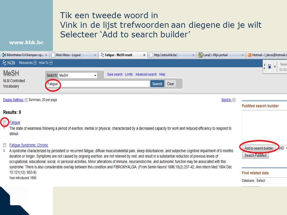 www.khk.be Tik een tweede woord in Vink in de lijst trefwoorden aan diegene die je wilt Selecteer 'Add to search builder'