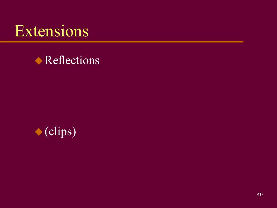 40 Extensions u Reflections u (clips)