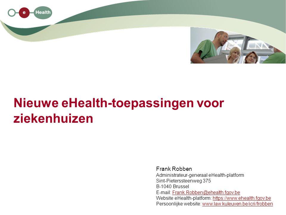 Nieuwe eHealth-toepassingen voor ziekenhuizen Frank Robben Administrateur-generaal eHealth-platform Sint-Pieterssteenweg 375 B-1040 Brussel E-mail: Fr