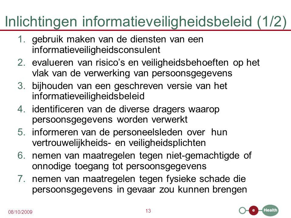 13 08/10/2009 Inlichtingen informatieveiligheidsbeleid (1/2) 1.gebruik maken van de diensten van een informatieveiligheidsconsulent 2.evalueren van ri
