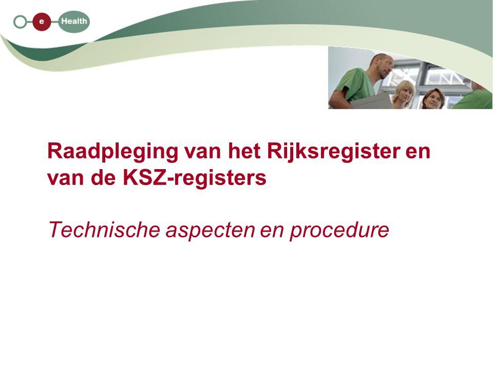 Raadpleging van het Rijksregister en van de KSZ-registers Technische aspecten en procedure