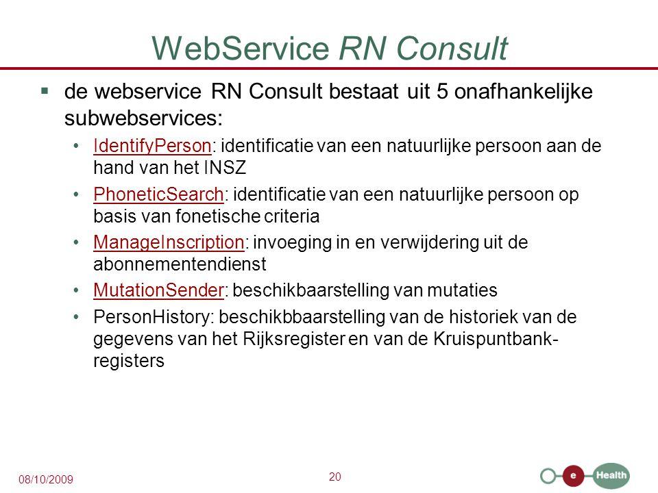 20 08/10/2009 WebService RN Consult  de webservice RN Consult bestaat uit 5 onafhankelijke subwebservices: IdentifyPerson: identificatie van een natu