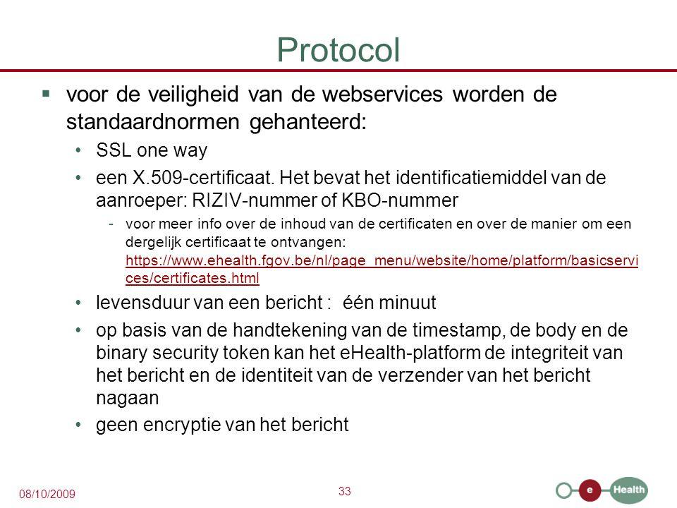 33 08/10/2009 Protocol  voor de veiligheid van de webservices worden de standaardnormen gehanteerd: SSL one way een X.509-certificaat. Het bevat het
