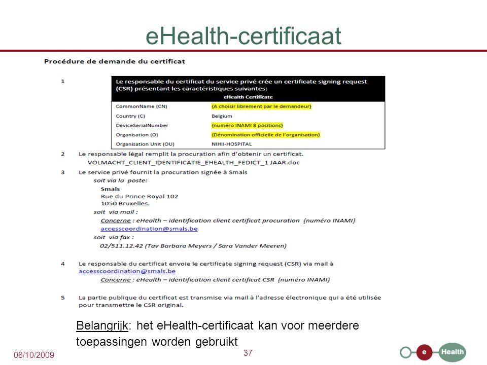 37 08/10/2009 eHealth-certificaat Belangrijk: het eHealth-certificaat kan voor meerdere toepassingen worden gebruikt