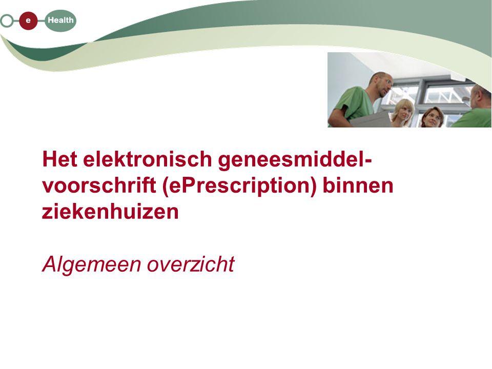 Het elektronisch geneesmiddel- voorschrift (ePrescription) binnen ziekenhuizen Algemeen overzicht